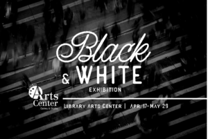 Black and White Exhibit - Apr. 17 - May 29, 2020